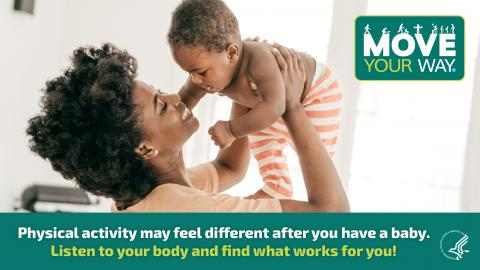 Physical activity may feel different after you have a baby. Listen to your body and find what works for you.