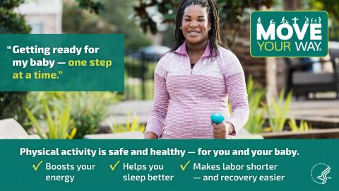 Getting ready for my baby — one step at a time. The graphic also says: Physical activity is safe and healthy — for you and your baby. It boosts your energy, helps you sleep better, and makes labor shorter — and recovery easier.